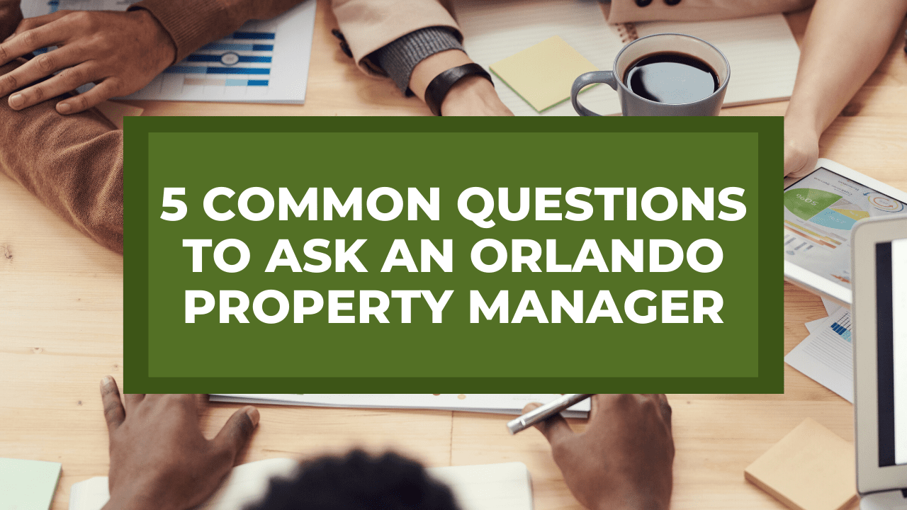 5 Common Questions to Ask an Orlando Property Manager